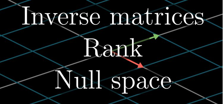 Essence of Linear Algebra: Inverse Matrices, Column Space and Null Space